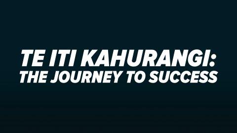 Te Iti Kahurangi: The Journey to Success